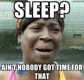 aint-nobody-got-time-for-that-no-sleep-meme