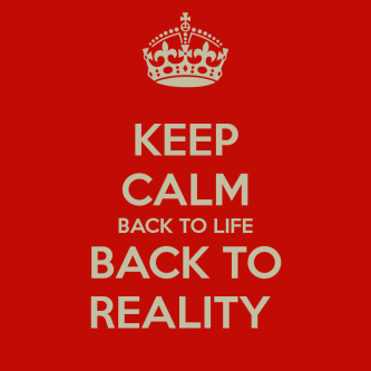 keep-calm-back-to-life-back-to-reality